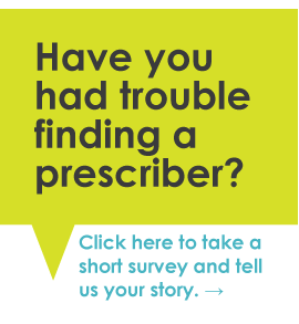 Have you had trouble finding a prescriber? Click here to take a short survey and tell us your story.
